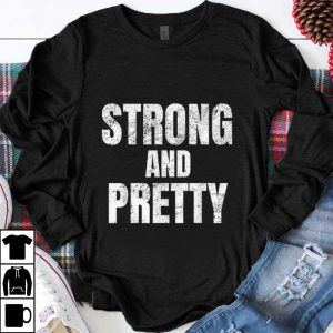 Top Strong And Pretty Memes Strongman Gym shirt
