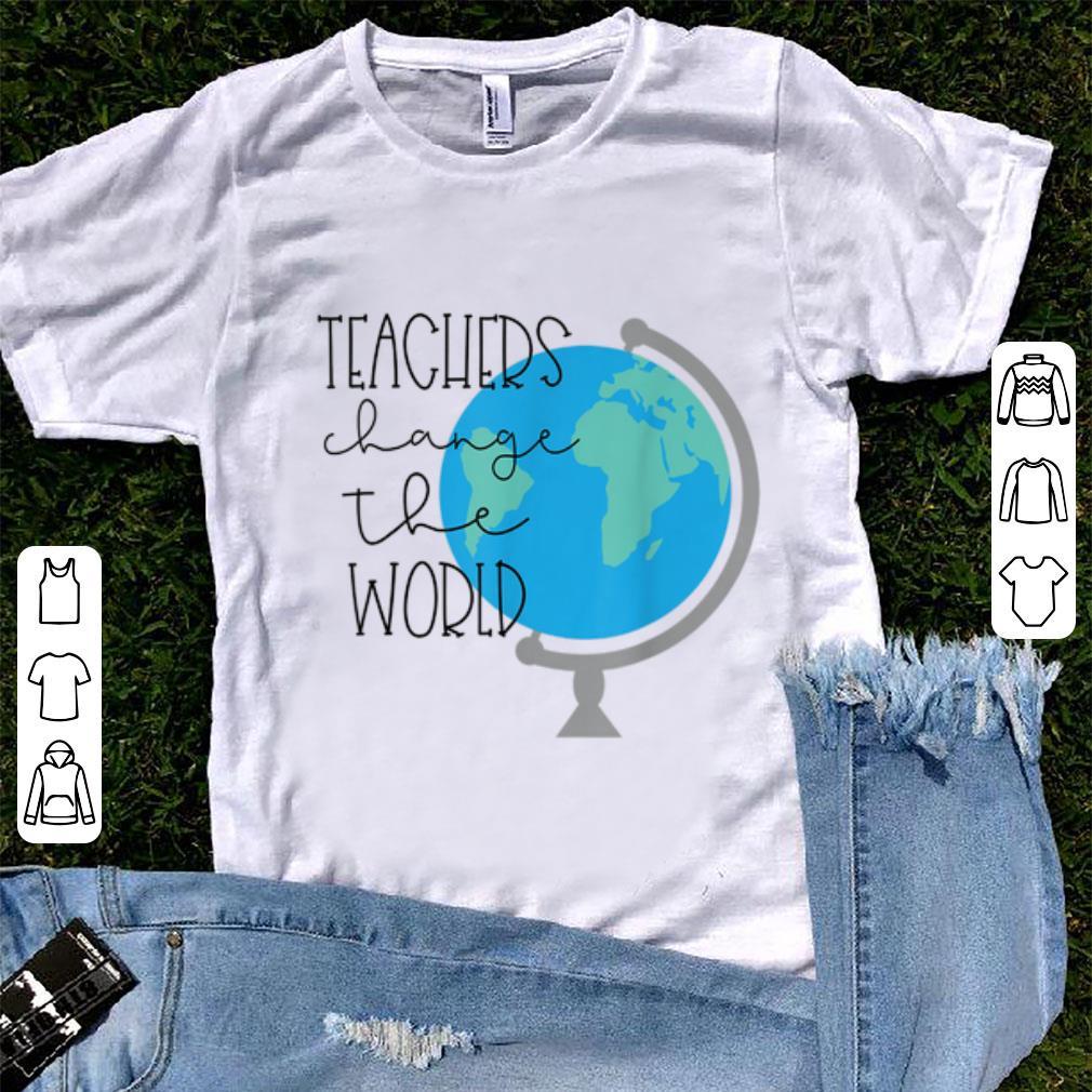 Top Teachers Change the World shirt 1 - Top Teachers Change the World shirt