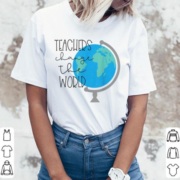 Top Teachers Change the World shirt