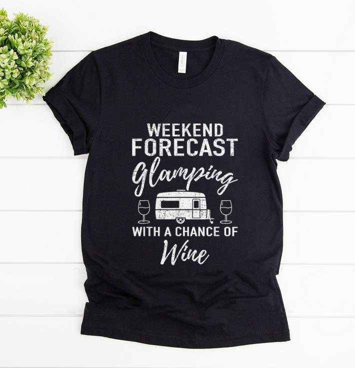 Top Weekend Forecast Glamping With A Chance Of Wine shirt 1 - Top Weekend Forecast Glamping With A Chance Of Wine shirt