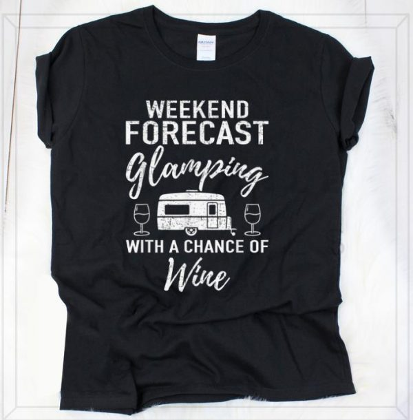 Top Weekend Forecast Glamping With A Chance Of Wine shirt
