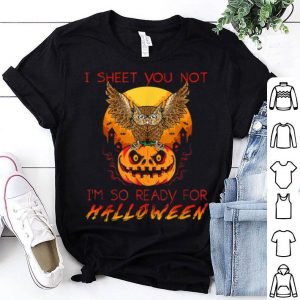 Awesome I Sheet You Not I'm So Ready For Halloween Owl Pumpkin shirt