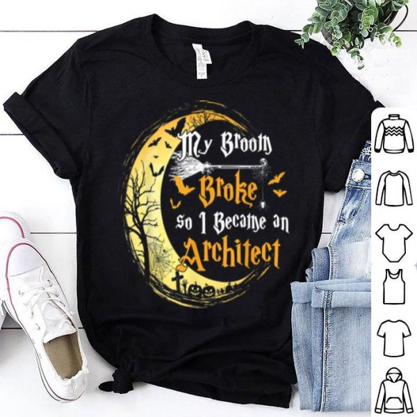 Awesome My Broom Is Broke So I Became An Architect Halloween shirt