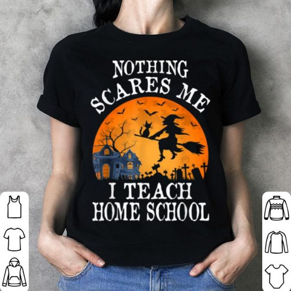Awesome Nothing Scares Me I Teach Home School Teacher Halloween shirt