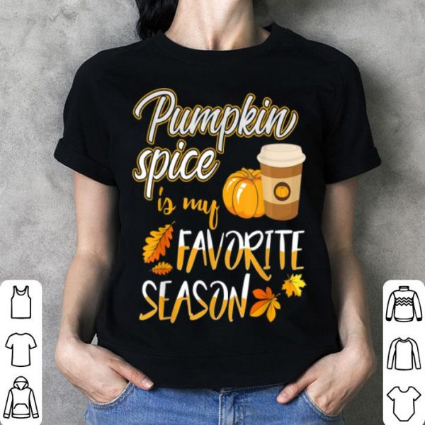 Beautiful Pumpkin Spice Is My Favorite Season Pumpkin Cute Fall Leave shirt