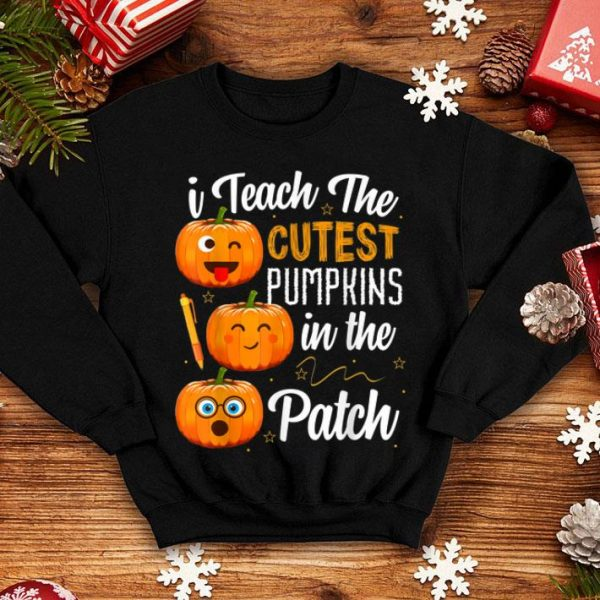 Funny I Teach The Cutest Pumpkins In The Patch shirt