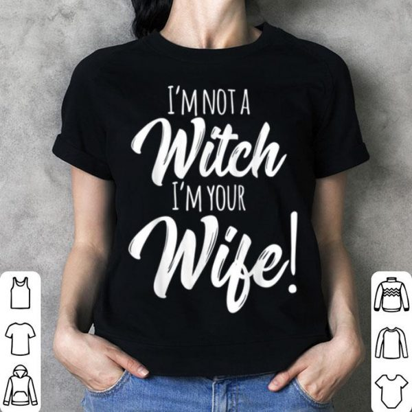 Original Womens Halloween Mom I'm Not A Witch I'm Your Wife shirt