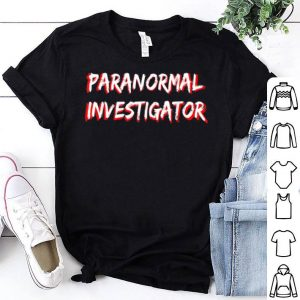 Awesome Halloween Ghost Hunting Paranormal Investigator shirt