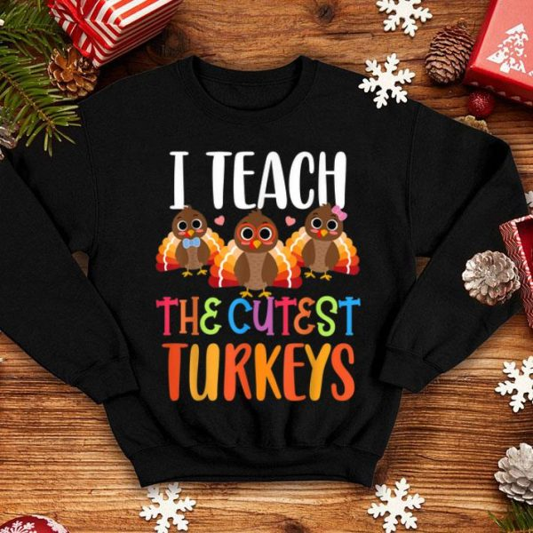 Awesome I Teach The Cutest Turkeys - Funny Thanksgiving Teacher Gift shirt