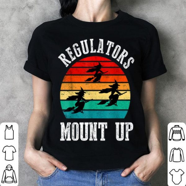 Beautiful Regulators Mount Up Halloween witch shirt