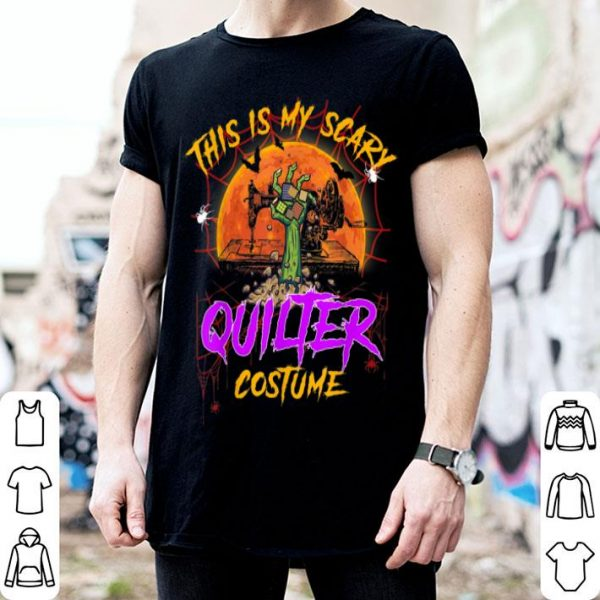 Funny This is my scary quilter costume Halloween shirt