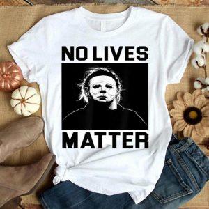 No Lives Matter Michael-Myers-Funny Halloween Movie Horror shirt