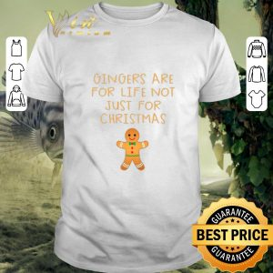 Original Gingers are for life not just for Christmas shirt
