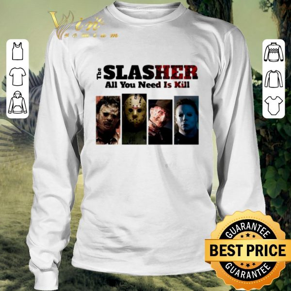 Original Horror movie characters The Slasher all you need is kill shirt