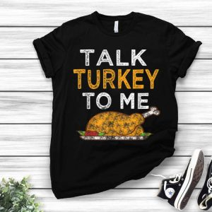 Awesome Thanksgiving Talk Turkey to me Funny Outfit Gift Women Top shirt
