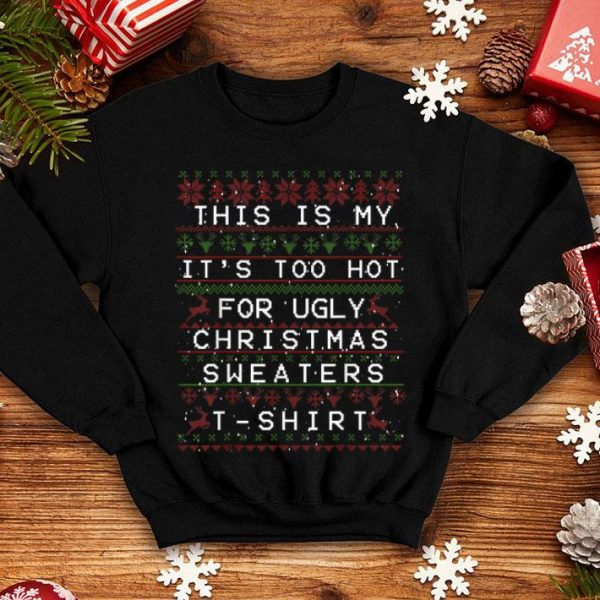 Awesome This Is My It's Too Hot For Ugly Sweaters - Christmas Gift shirt