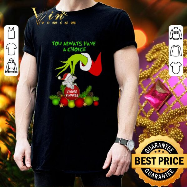 Cool Grinch you always have a choice choose kindness elephant shirt