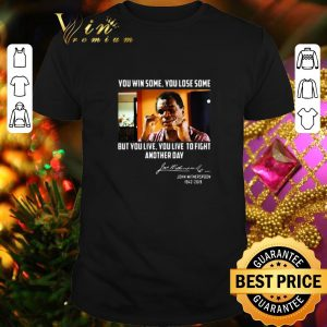 Cool John Witherspoon you win some you lose some but you live to fight another day shirt