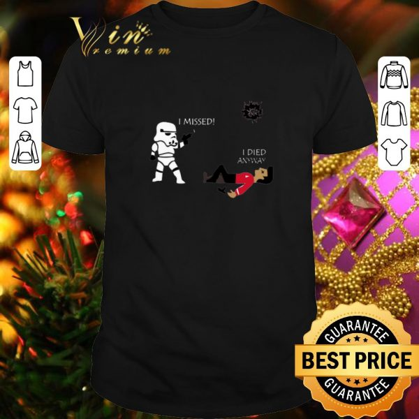 Cool Stormtrooper i missed i died anyway shirt
