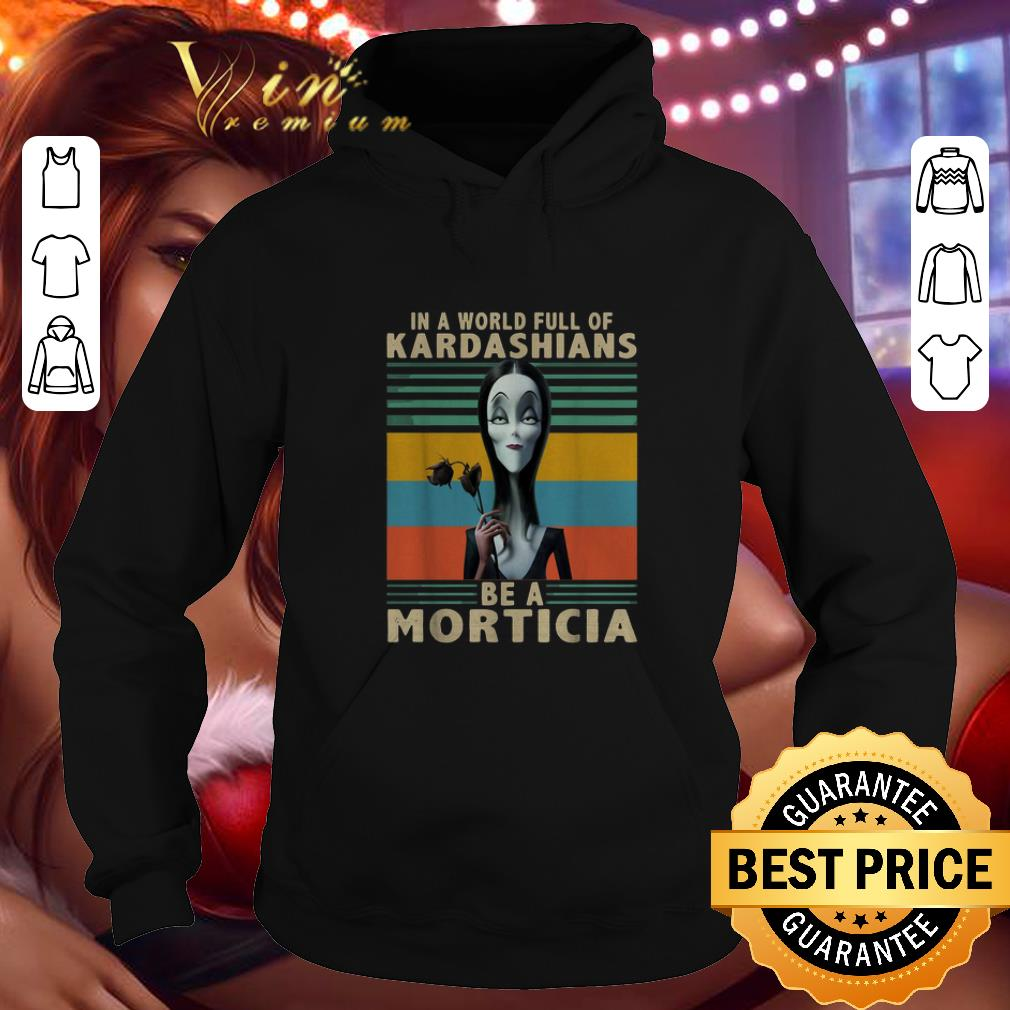 Cool The Addams Family In a World full of Kardashians be a Morticia shirt 4 - Cool The Addams Family In a World full of Kardashians be a Morticia shirt