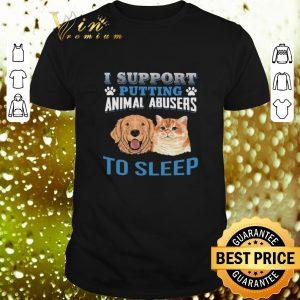 Nice Dog cat I support putting animal abusers to sleep shirt