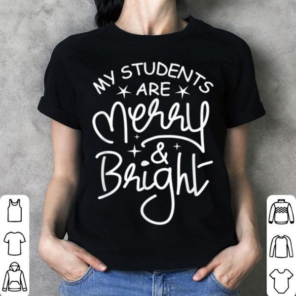 Nice My Students Are Merry And Bright - School Christmas Teacher shirt