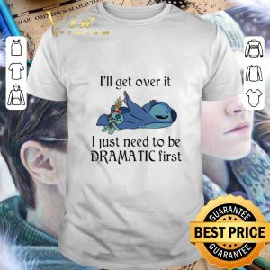 Nice Stitch I'll get over it I just need to be dramatic first shirt