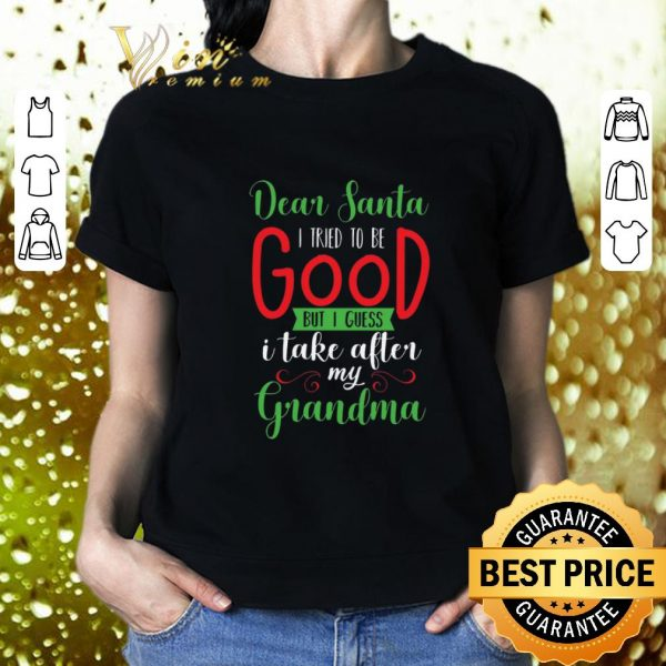 Official Dear Santa i tried to be good but i guess i take after my grandma Christmas shirt