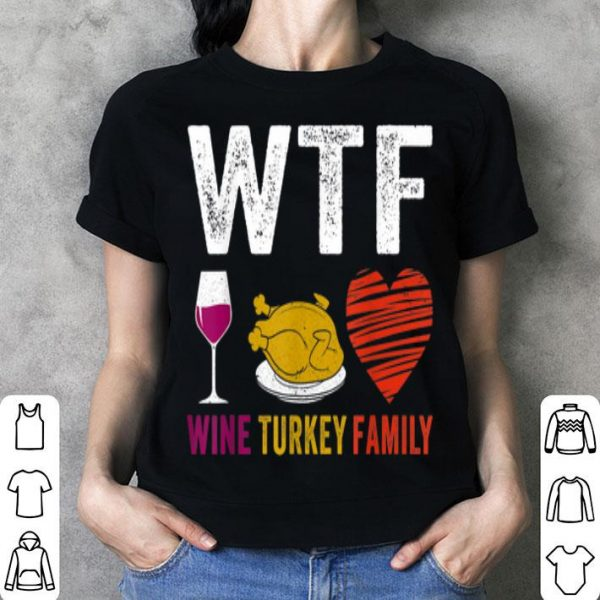 Original WTF Wine Turkey Family Funny Thanksgiving Day Gifts shirt