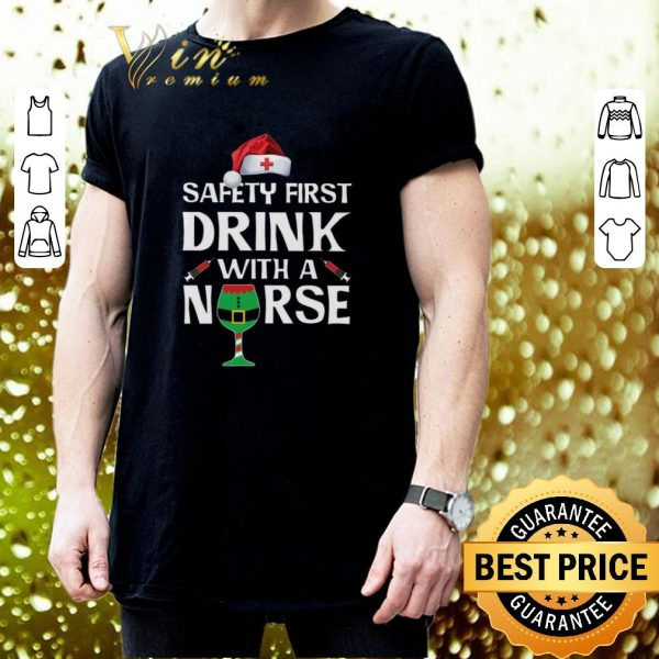 Cool Safety First Drink With A Nurse Christmas shirt