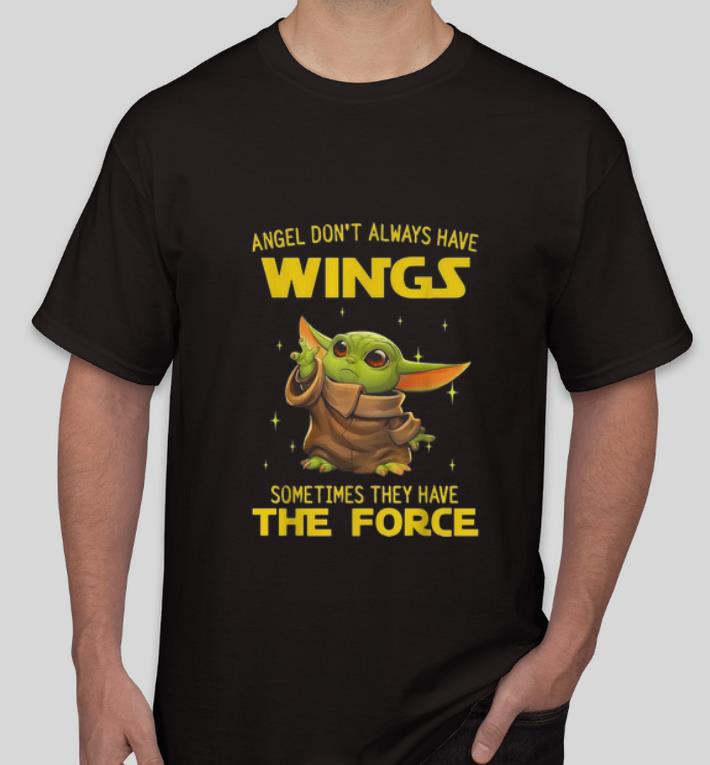 Nice Baby Yoda Angel Don t Always Have Wings Sometimes They Have The Force shirt 4 - Nice Baby Yoda Angel Don't Always Have Wings Sometimes They Have The Force shirt
