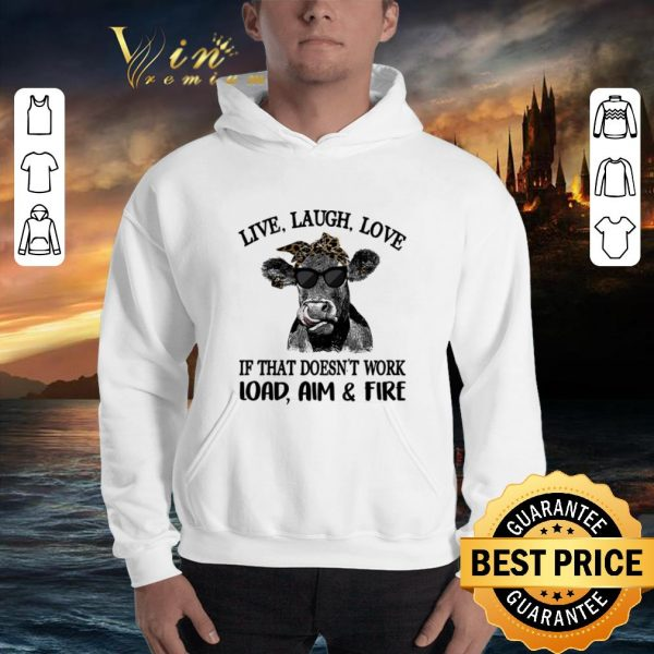 Nice Cow live laugh love if that doesn't work load aim & fire shirt