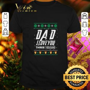 Nice Dad I love you three thousand ugly Christmas sweater