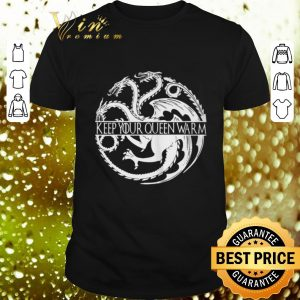 Nice Game of Thrones keep your queen warm shirt