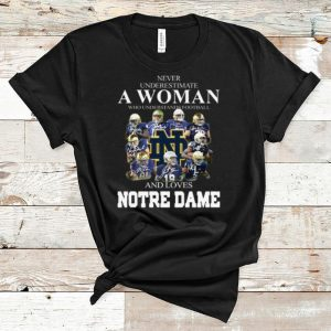 Nice Never Underestimate A Woman Who Understands Football And Love Notre Dame shirt