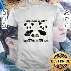 Nice Pandas make me happy humans make my head hurt shirt