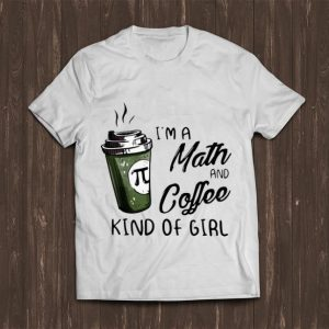 Nice Pi Coffee I'm A Math And Coffee Kind Of Girl shirt