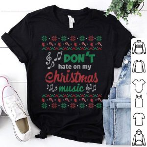 Premium Dont Hate on My Christmas Music Ugly Christmas sweater