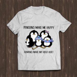 Great Penguins Make Me Happy Humans Make My Head Hurt shirt