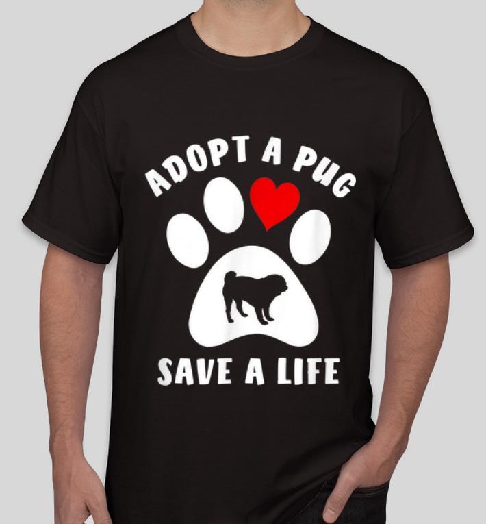 Original Adopt A Pug Save A Life shirt 4 - Original Adopt A Pug Save A Life shirt