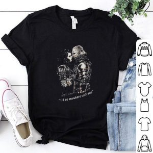 The Witcher I'd go anywhere with you shirt