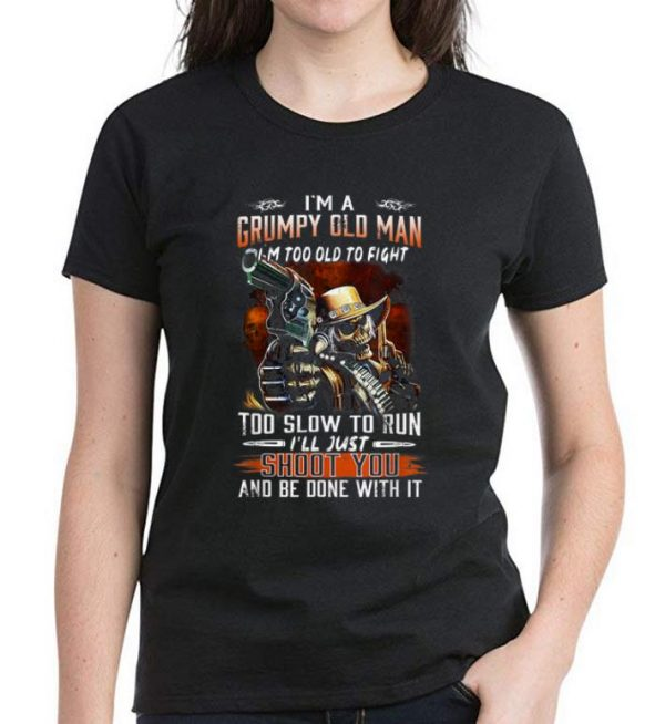 Top I'm A Grumpy Old Man Too Old To Fight Too Slow To Run shirt