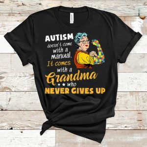 Awesome Autism Doesn't Come With A Manual It Comes With A Grandma shirt