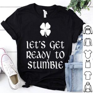 Awesome Let's Get Ready To Stumble St. Patrick's Day Drinking shirt
