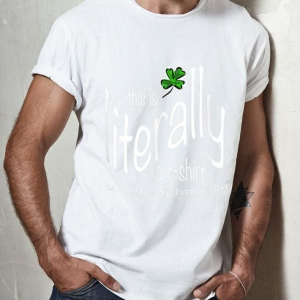 Awesome This Is Literally To Wear On St. Patrick's Day shirt