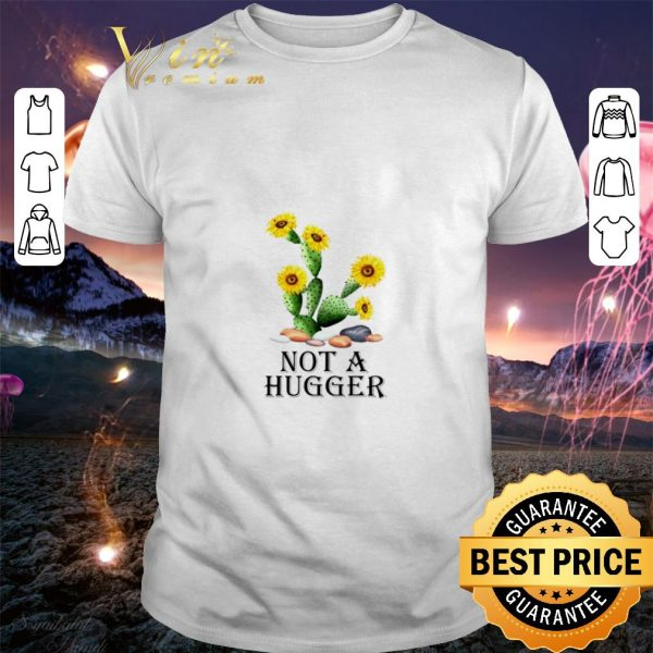Cool Sunflower Cactus not a hugger shirt