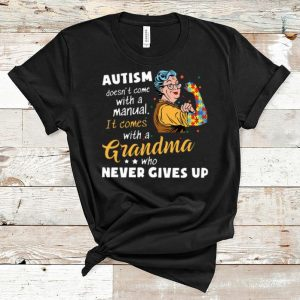 Great Autism Doesn't Come With A Manual It Comes With A Grandma Who Never Gives Up shirt