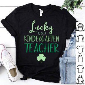 Nice St Patricks Day Teacher Lucky To Be A Kindergarten shirt