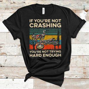 Nice Vintage If You're Not Crashing You're Not Trying Hard Enough shirt