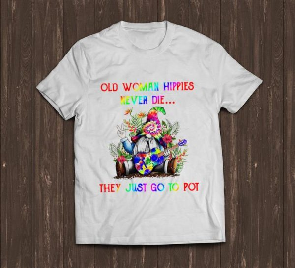 Original Gnome Old Woman Hippies Never Die They Just Go To Pot shirt